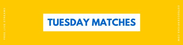 Tuesday Matches – Tuesday Picks